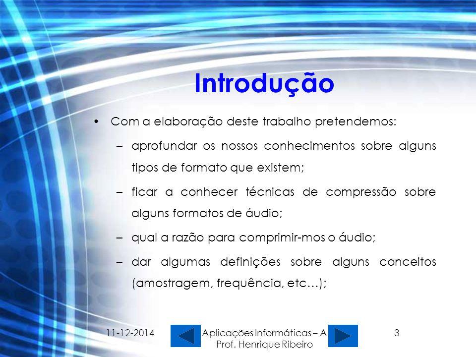 11-12-2014 Aplicações Informáticas – A Prof. Henrique Ribeiro 3 Introdução Com a elaboração deste trabalho pretendemos: –aprofundar os nossos conhecim
