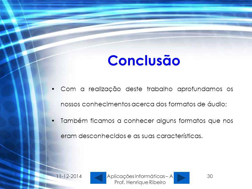 11-12-2014 Aplicações Informáticas – A Prof. Henrique Ribeiro 30 Conclusão Com a realização deste trabalho aprofundamos os nossos conhecimentos acerca