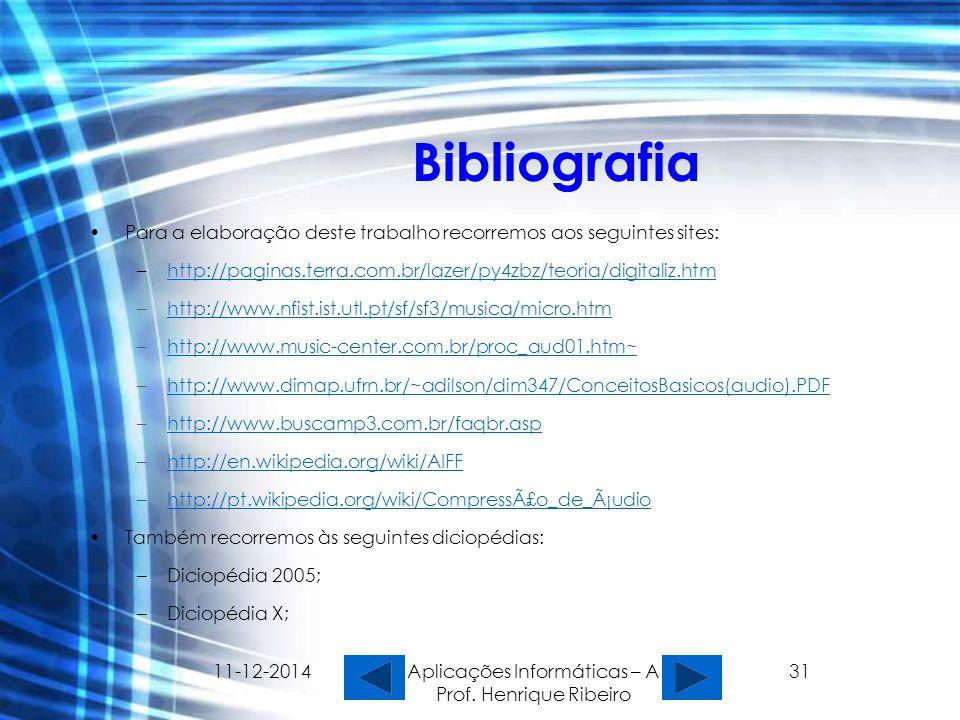 11-12-2014 Aplicações Informáticas – A Prof. Henrique Ribeiro 31 Bibliografia Para a elaboração deste trabalho recorremos aos seguintes sites: –http:/