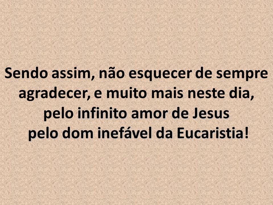 Conforme (Ecclesia de Eucharistia, 59), a Eucaristia é o tesouro da Igreja, o coração do mundo, o penhor da meta pela qual, mesmo inconscientemente, suspira todo o homem .