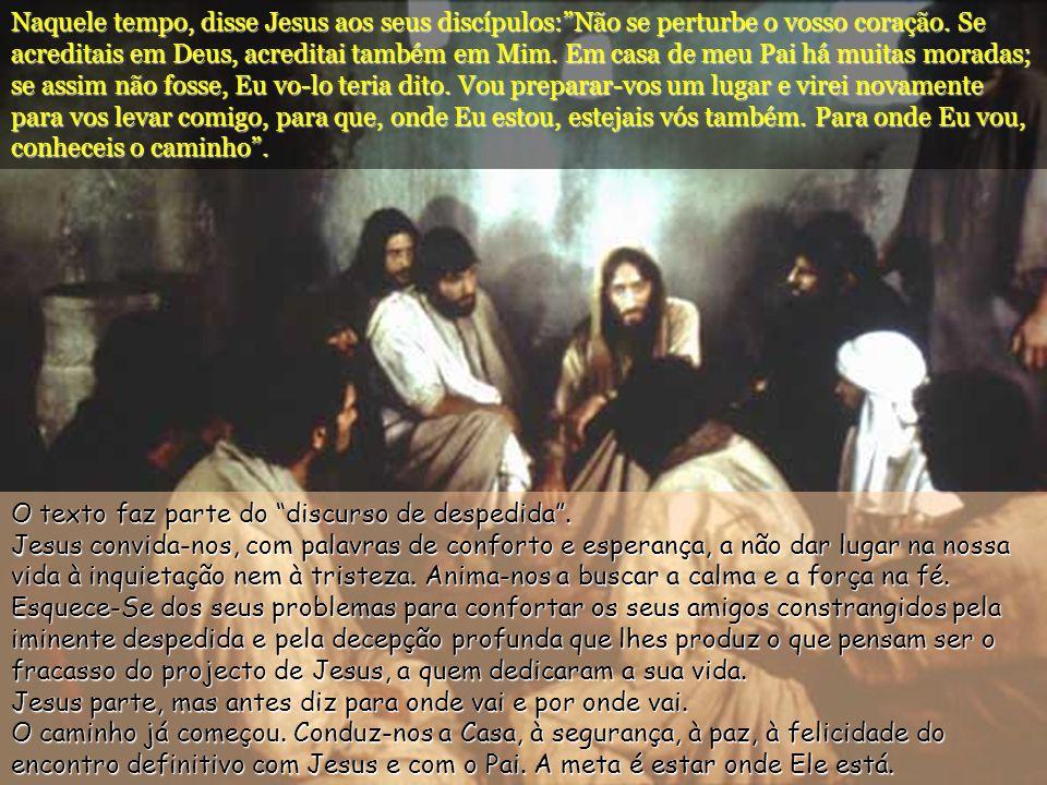 Naquele tempo, disse Jesus aos seus discípulos: Não se perturbe o vosso coração.