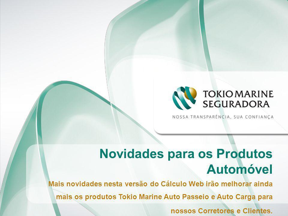 Novidades para os Produtos Automóvel Mais novidades nesta versão do Cálculo Web irão melhorar ainda mais os produtos Tokio Marine Auto Passeio e Auto Carga para nossos Corretores e Clientes.