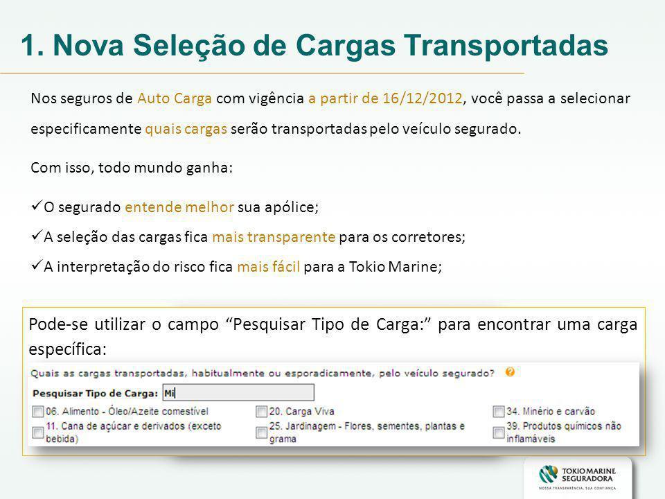 1. Nova Seleção de Cargas Transportadas Nos seguros de Auto Carga com vigência a partir de 16/12/2012, você passa a selecionar especificamente quais c