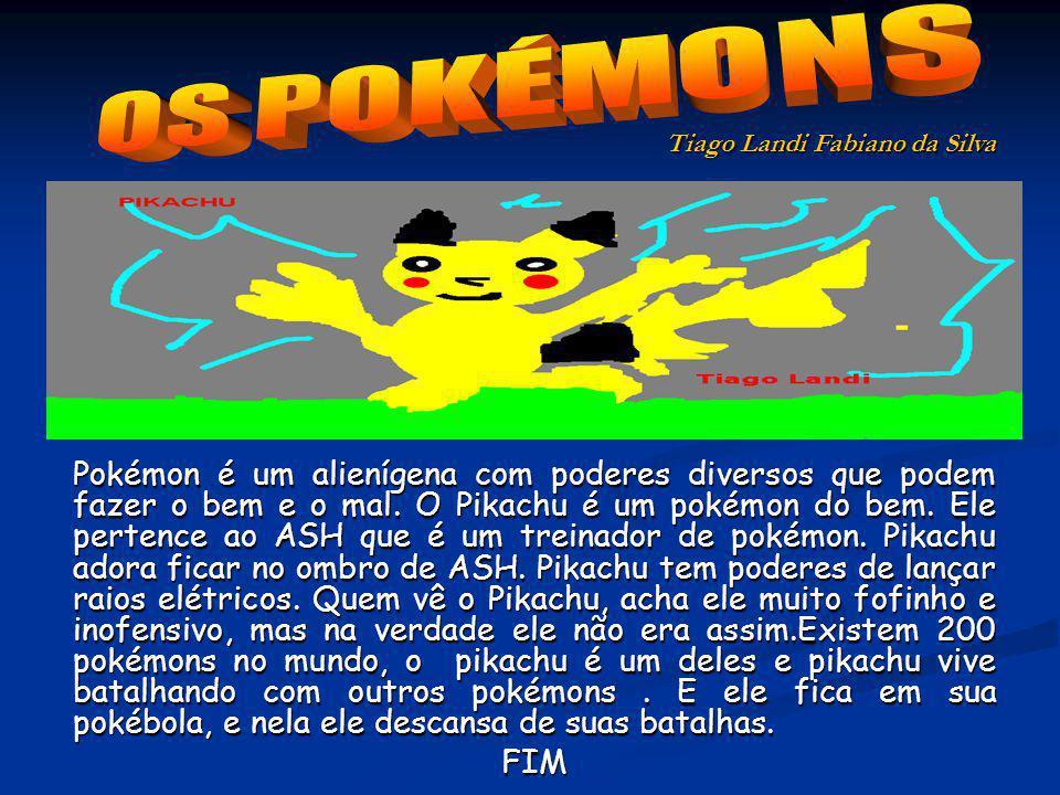 Pokémon é um alienígena com poderes diversos que podem fazer o bem e o mal. O Pikachu é um pokémon do bem. Ele pertence ao ASH que é um treinador de p