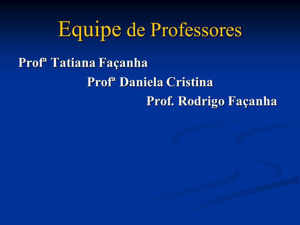 Equipe de Professores Profª Tatiana Façanha Profª Daniela Cristina Prof. Rodrigo Façanha Prof. Rodrigo Façanha