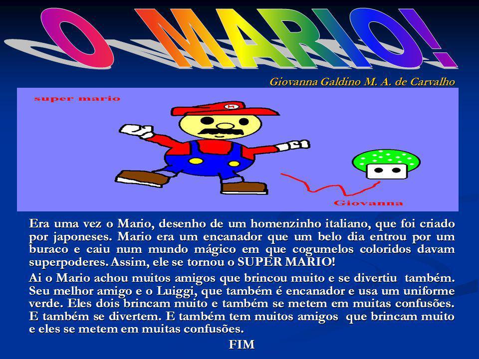 Era uma vez o Mario, desenho de um homenzinho italiano, que foi criado por japoneses. Mario era um encanador que um belo dia entrou por um buraco e ca
