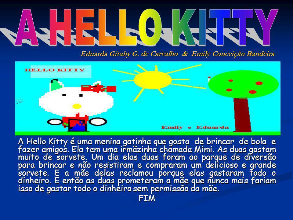 A Hello Kitty é uma menina gatinha que gosta de brincar de bola e fazer amigos. Ela tem uma irmãzinha chamada Mimi. As duas gostam muito de sorvete. U