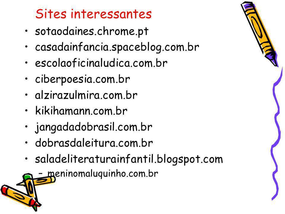 Sites interessantes sotaodaines.chrome.pt casadainfancia.spaceblog.com.br escolaoficinaludica.com.br ciberpoesia.com.br alzirazulmira.com.br kikihaman