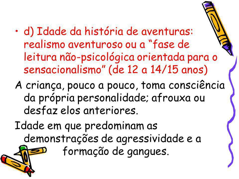 """d) Idade da história de aventuras: realismo aventuroso ou a """"fase de leitura não-psicológica orientada para o sensacionalismo"""" (de 12 a 14/15 anos) A"""
