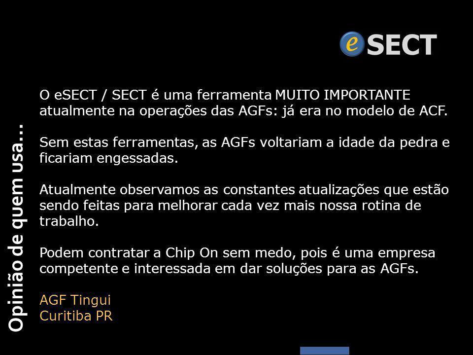 Opinião de quem usa... O eSECT / SECT é uma ferramenta MUITO IMPORTANTE atualmente na operações das AGFs: já era no modelo de ACF. Sem estas ferrament