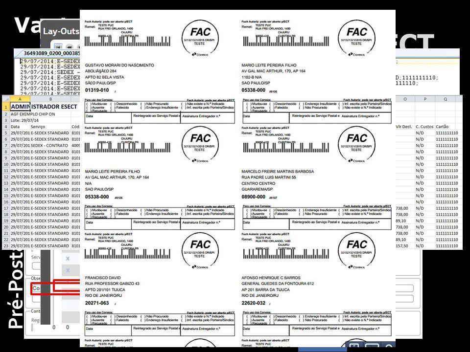 Vantagens para o Cliente Os objetos saem prontos, padronizados e com o código de rastreamento definido Vários modelos de etiquetas, com logo, campo de conteúdo e NF, impressão blocada Facilidades na digitação de destinatários usuais, acesso ao CEP/DNE e seleção do serviço mais adequado à postagem Lay-out do arquivo de exportação (CSV ou Excel) pode ser configurado pelo próprio usuário Pré-Postagem