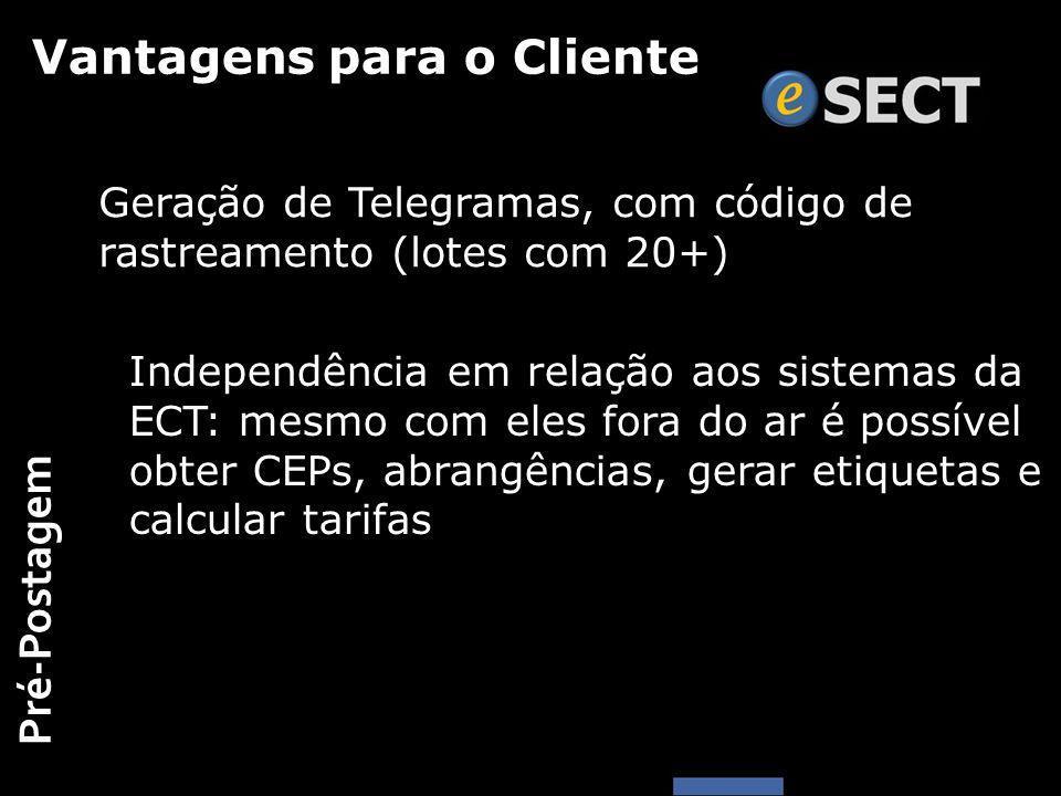 Vantagens para o Cliente Independência em relação aos sistemas da ECT: mesmo com eles fora do ar é possível obter CEPs, abrangências, gerar etiquetas e calcular tarifas Geração de Telegramas, com código de rastreamento (lotes com 20+) Pré-Postagem