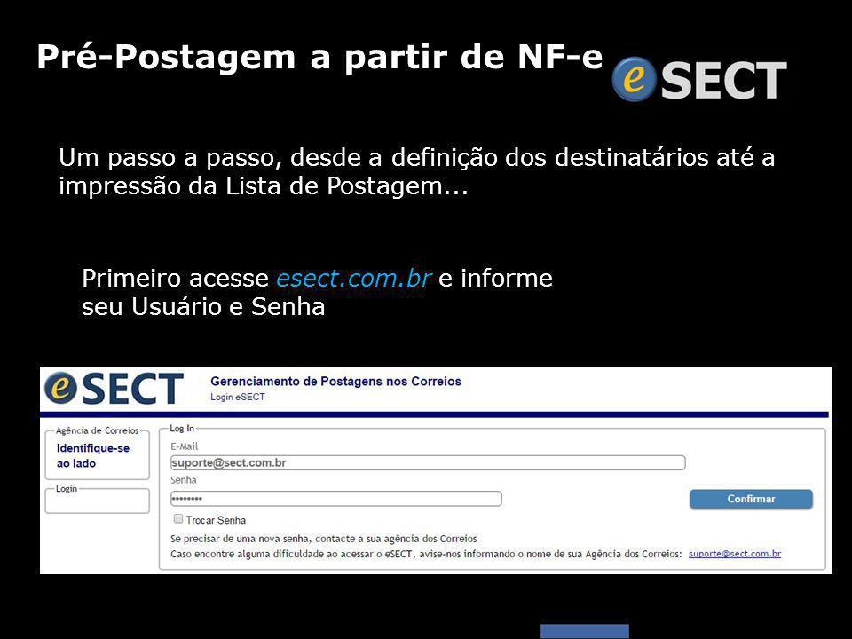 Pré-Postagem a partir de NF-e Primeiro acesse esect.com.br e informe seu Usuário e Senha Um passo a passo, desde a definição dos destinatários até a i