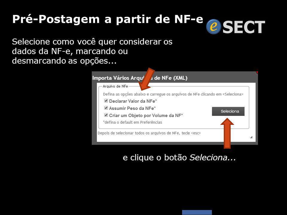Selecione como você quer considerar os dados da NF-e, marcando ou desmarcando as opções... Pré-Postagem a partir de NF-e e clique o botão Seleciona...