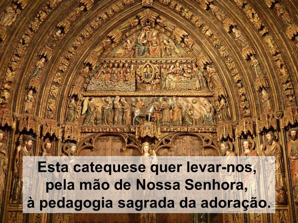 Esta catequese quer levar-nos, pela mão de Nossa Senhora, à pedagogia sagrada da adoração.