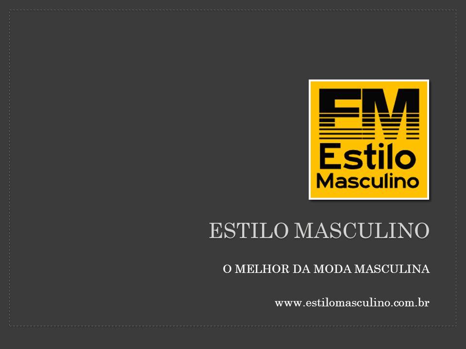 ESTILO MASCULINO O MELHOR DA MODA MASCULINA www.estilomasculino.com.br