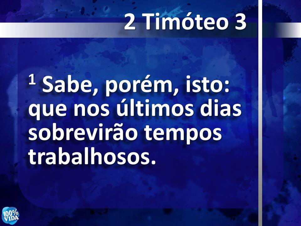 1 Sabe, porém, isto: que nos últimos dias sobrevirão tempos trabalhosos. 2 Timóteo 3