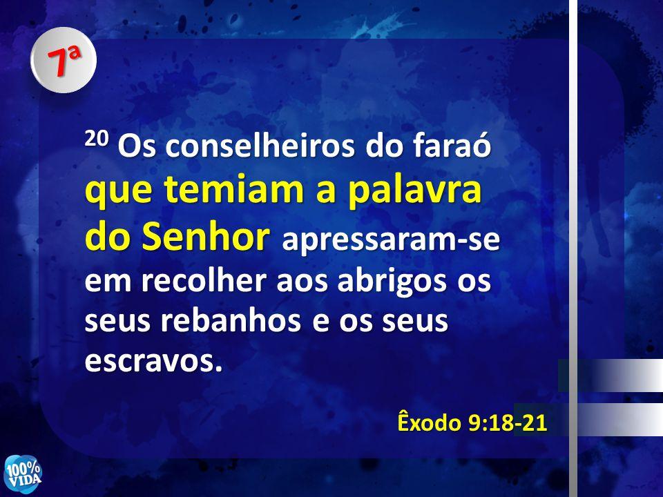 7a7a7a7a Êxodo 9:18-21 20 Os conselheiros do faraó que temiam a palavra do Senhor apressaram-se em recolher aos abrigos os seus rebanhos e os seus esc
