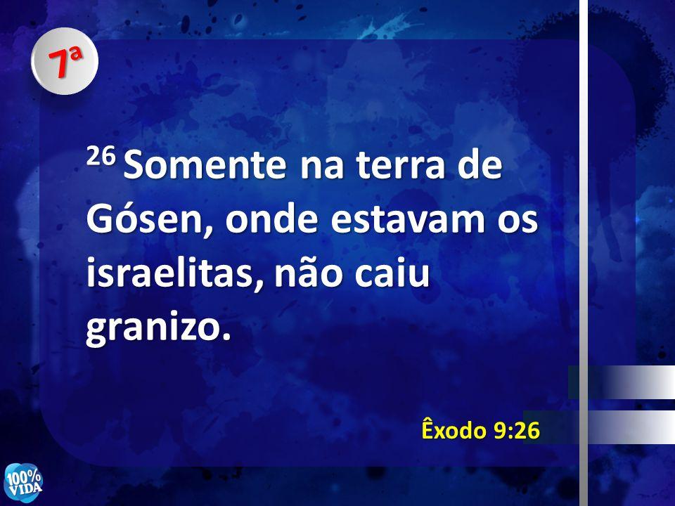 7a7a7a7a Êxodo 9:26 26 Somente na terra de Gósen, onde estavam os israelitas, não caiu granizo.