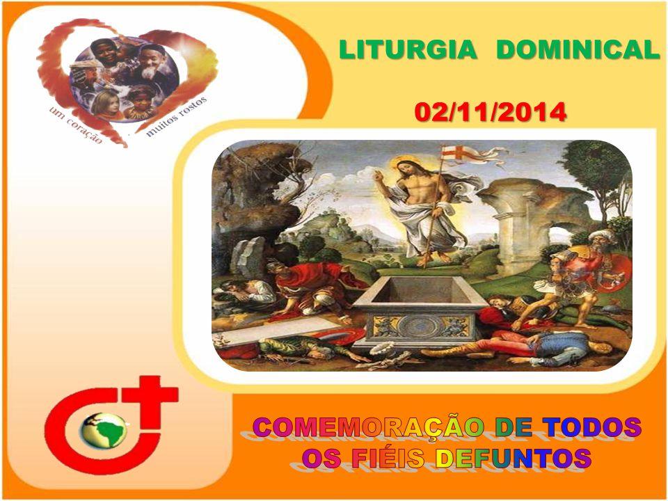 LITURGIA DOMINICAL 02/11/2014 LITURGIA DOMINICAL 02/11/2014
