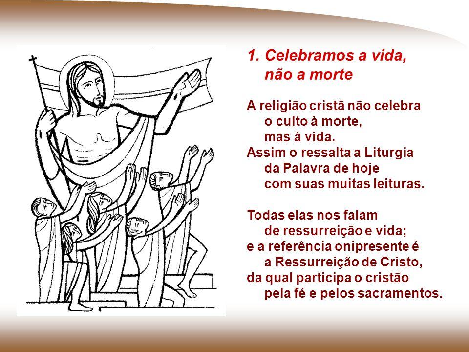 1.Celebramos a vida, não a morte A religião cristã não celebra o culto à morte, mas à vida.