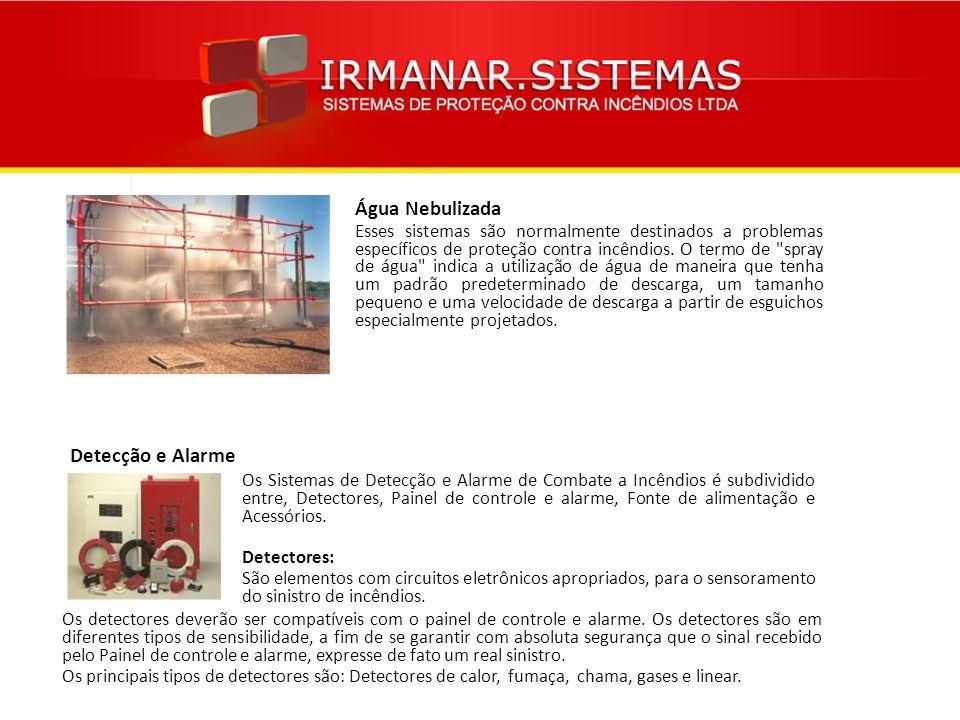 Água Nebulizada Esses sistemas são normalmente destinados a problemas específicos de proteção contra incêndios. O termo de
