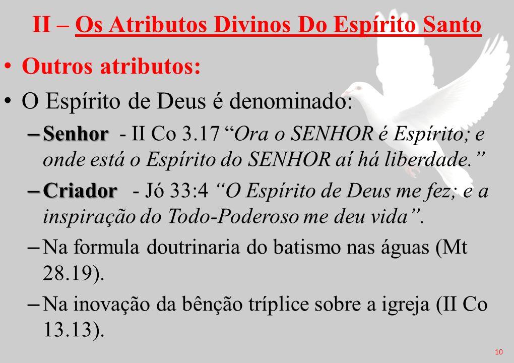 """II – Os Atributos Divinos Do Espírito Santo Outros atributos: O Espírito de Deus é denominado: –Senhor –Senhor - II Co 3.17 """"Ora o SENHOR é Espírito;"""