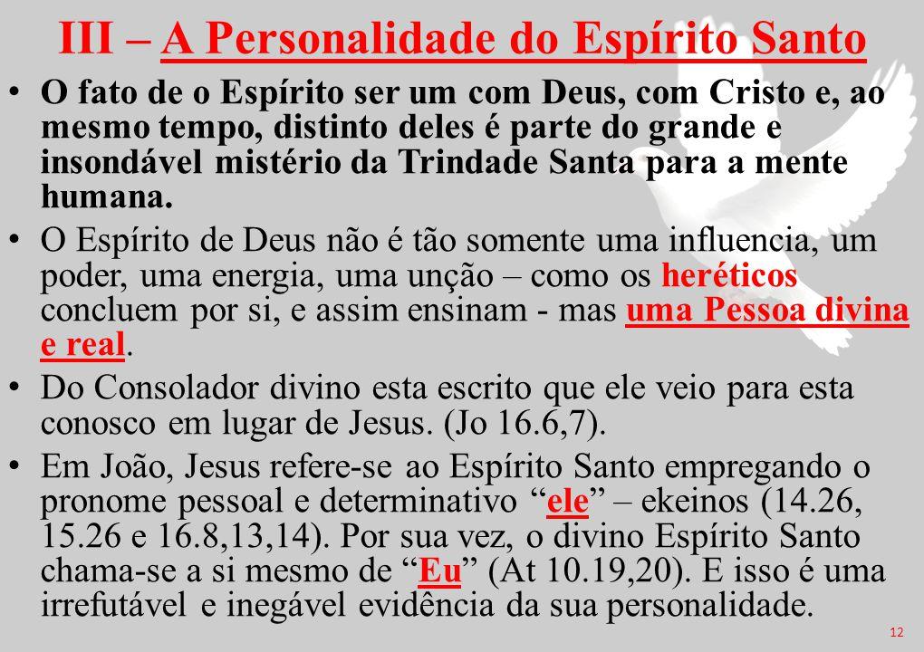 III – A Personalidade do Espírito Santo O fato de o Espírito ser um com Deus, com Cristo e, ao mesmo tempo, distinto deles é parte do grande e insondá