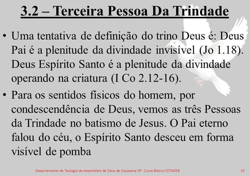 3.2 – Terceira Pessoa Da Trindade Uma tentativa de definição do trino Deus é: Deus Pai é a plenitude da divindade invisível (Jo 1.18). Deus Espírito S