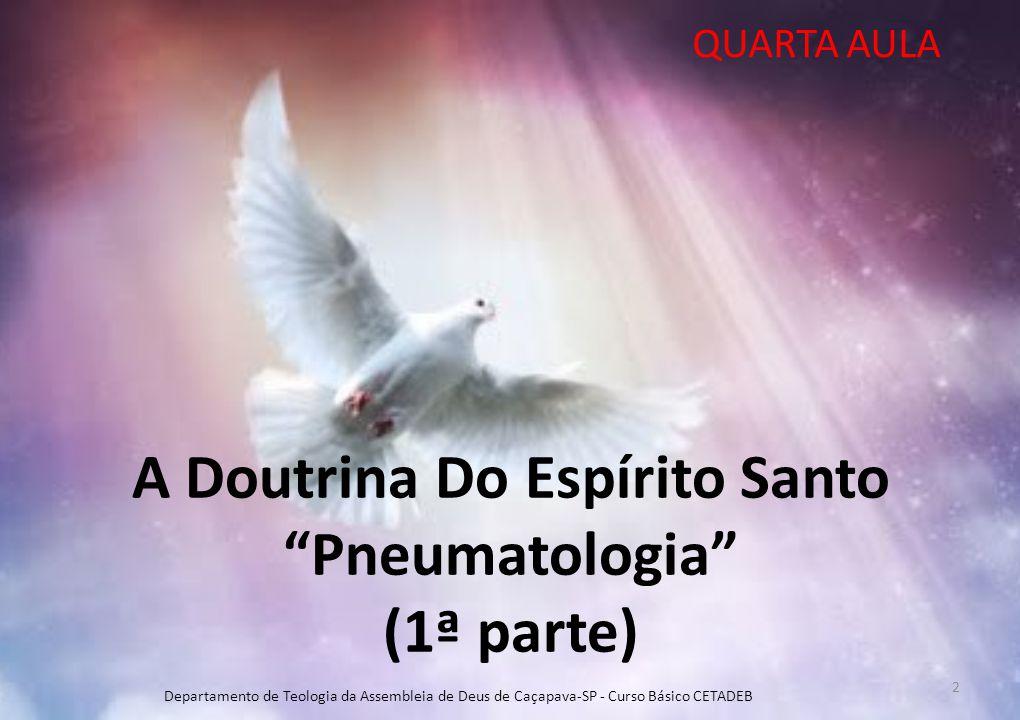"""A Doutrina Do Espírito Santo """"Pneumatologia"""" (1ª parte) QUARTA AULA Departamento de Teologia da Assembleia de Deus de Caçapava-SP - Curso Básico CETAD"""