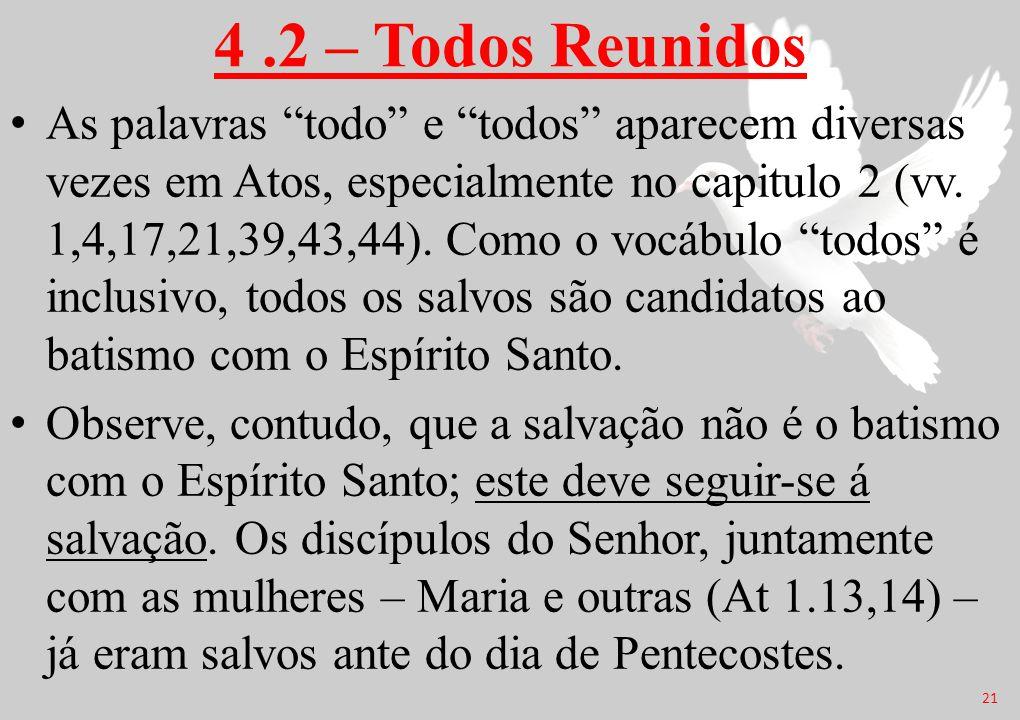 """4.2 – Todos Reunidos As palavras """"todo"""" e """"todos"""" aparecem diversas vezes em Atos, especialmente no capitulo 2 (vv. 1,4,17,21,39,43,44). Como o vocábu"""