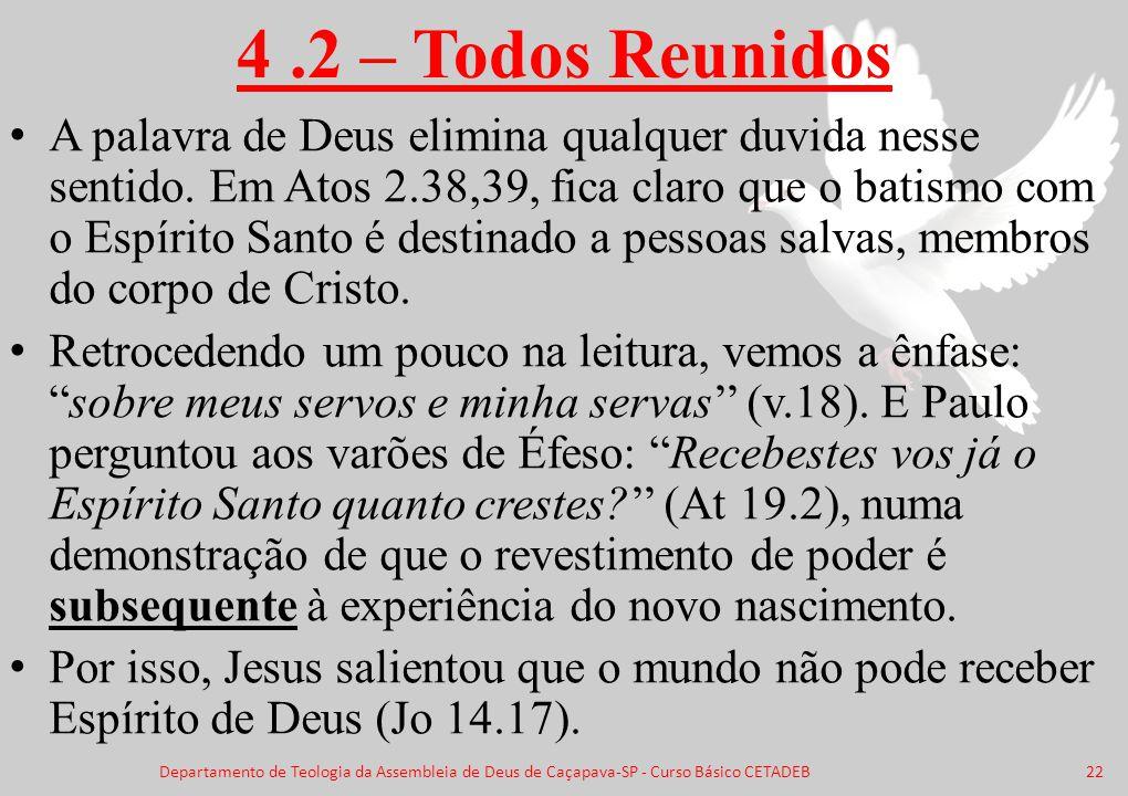 4.2 – Todos Reunidos Departamento de Teologia da Assembleia de Deus de Caçapava-SP - Curso Básico CETADEB A palavra de Deus elimina qualquer duvida ne