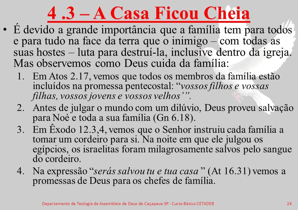 4.3 – A Casa Ficou Cheia É devido a grande importância que a família tem para todos e para tudo na face da terra que o inimigo – com todas as suas hos
