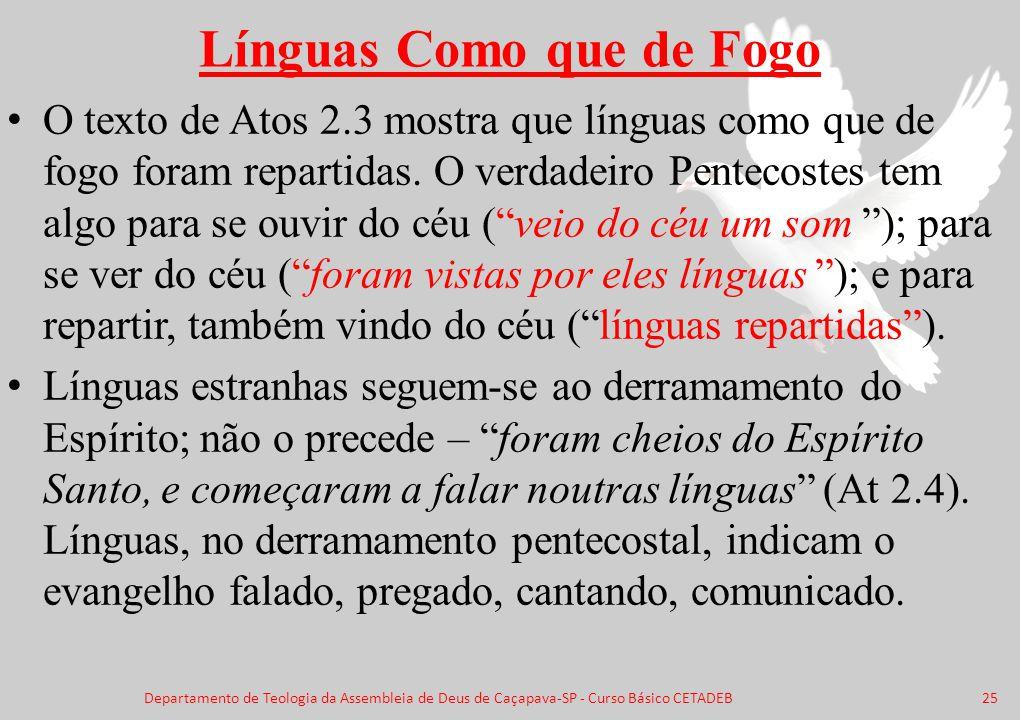 Línguas Como que de Fogo O texto de Atos 2.3 mostra que línguas como que de fogo foram repartidas. O verdadeiro Pentecostes tem algo para se ouvir do