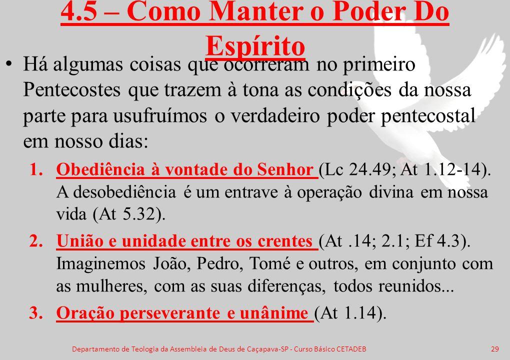 4.5 – Como Manter o Poder Do Espírito Há algumas coisas que ocorreram no primeiro Pentecostes que trazem à tona as condições da nossa parte para usufr