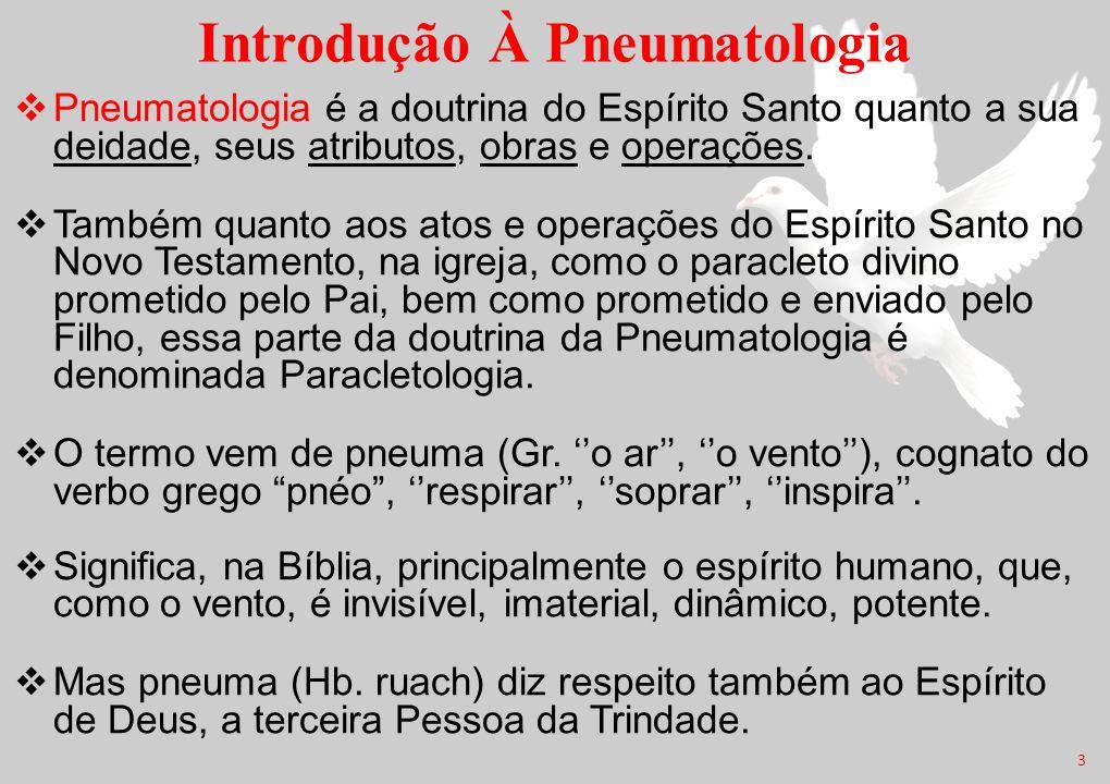 Introdução À Pneumatologia  Pneumatologia é a doutrina do Espírito Santo quanto a sua deidade, seus atributos, obras e operações.  Também quanto aos