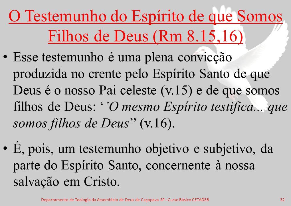 O Testemunho do Espírito de que Somos Filhos de Deus (Rm 8.15,16) Esse testemunho é uma plena convicção produzida no crente pelo Espírito Santo de que
