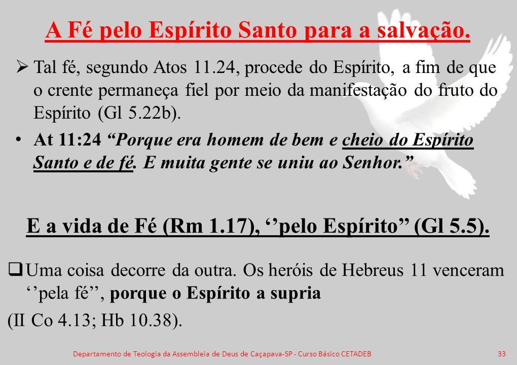 A Fé pelo Espírito Santo para a salvação.  Tal fé, segundo Atos 11.24, procede do Espírito, a fim de que o crente permaneça fiel por meio da manifest