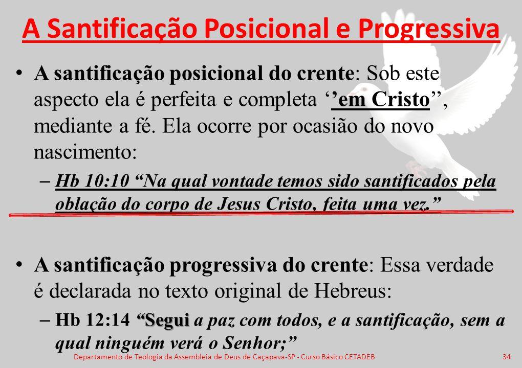 A Santificação Posicional e Progressiva A santificação posicional do crente: Sob este aspecto ela é perfeita e completa ''em Cristo'', mediante a fé.
