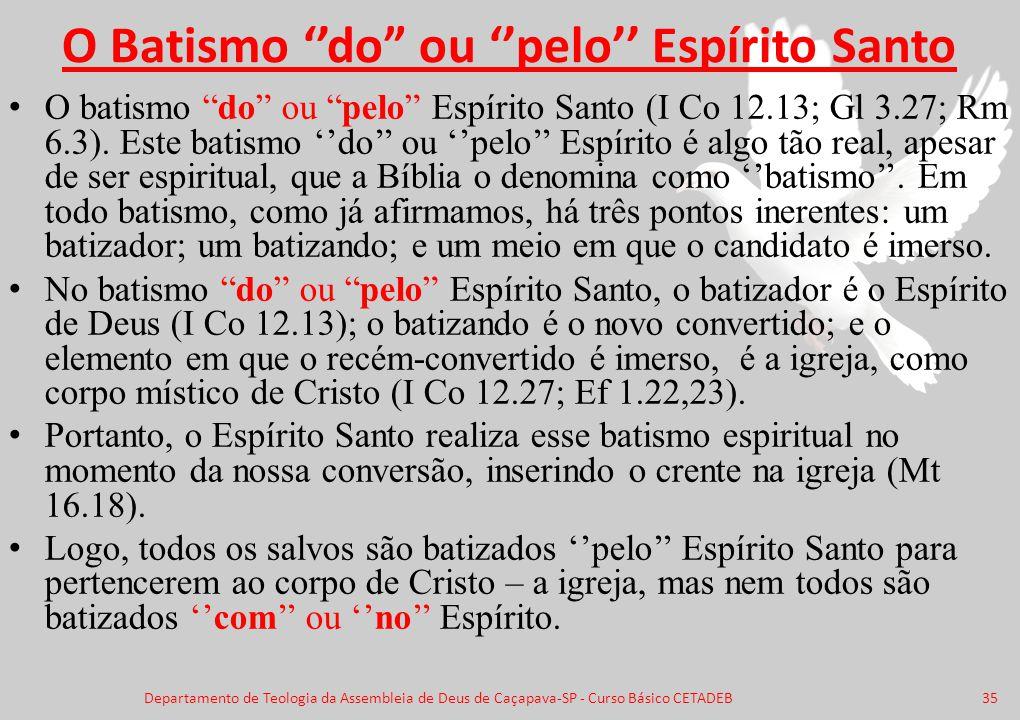 """O Batismo ''do"""" ou ''pelo'' Espírito Santo O batismo """"do"""" ou """"pelo"""" Espírito Santo (I Co 12.13; Gl 3.27; Rm 6.3). Este batismo ''do'' ou ''pelo'' Espí"""