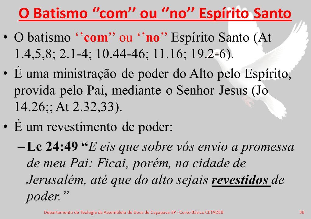 O Batismo ''com'' ou ''no'' Espírito Santo O batismo ''com'' ou ''no'' Espírito Santo (At 1.4,5,8; 2.1-4; 10.44-46; 11.16; 19.2-6). É uma ministração