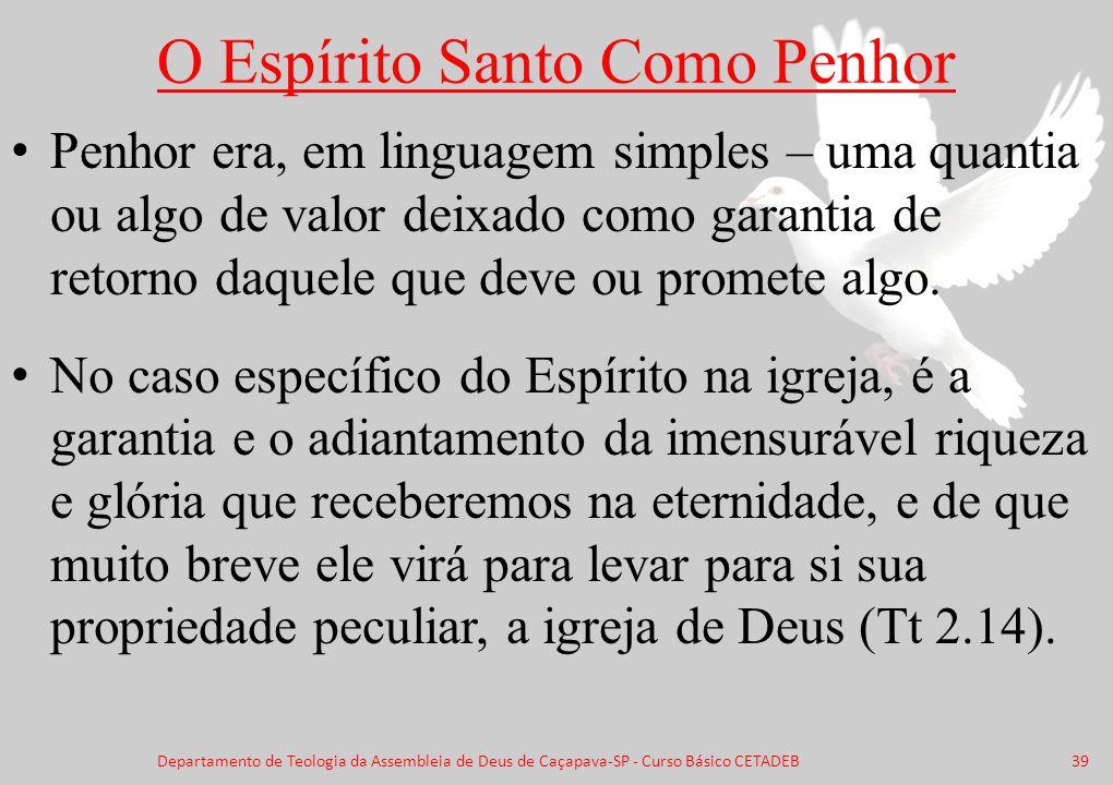 O Espírito Santo Como Penhor Penhor era, em linguagem simples – uma quantia ou algo de valor deixado como garantia de retorno daquele que deve ou prom