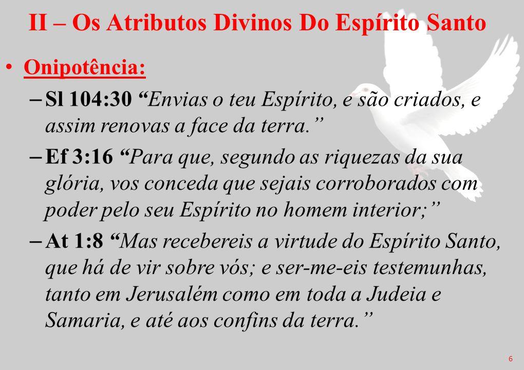"""II – Os Atributos Divinos Do Espírito Santo Onipotência: –Sl 104:30 """"Envias o teu Espírito, e são criados, e assim renovas a face da terra."""" –Ef 3:16"""
