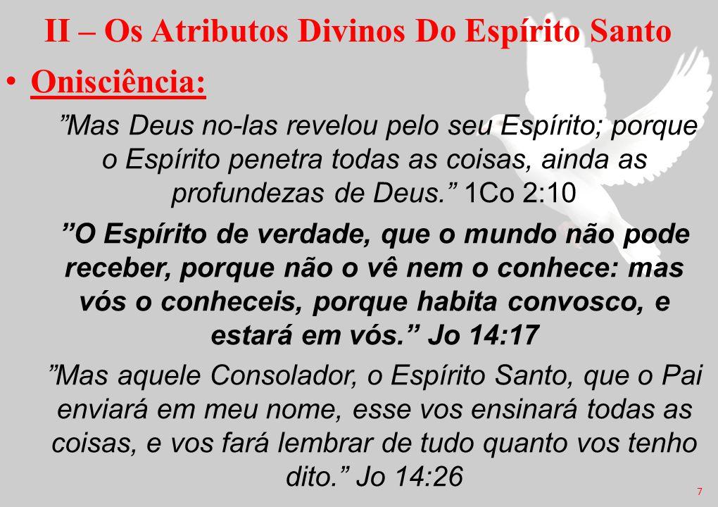 """II – Os Atributos Divinos Do Espírito Santo Onisciência: """"Mas Deus no-las revelou pelo seu Espírito; porque o Espírito penetra todas as coisas, ainda"""