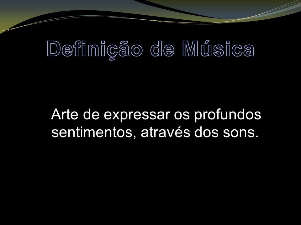 Arte de expressar os profundos sentimentos, através dos sons.