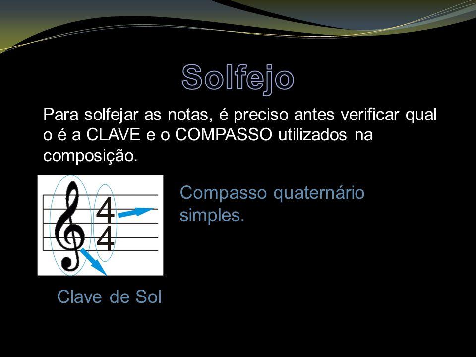 Para solfejar as notas, é preciso antes verificar qual o é a CLAVE e o COMPASSO utilizados na composição. Compasso quaternário simples. Clave de Sol