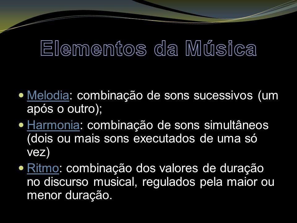 Melodia: combinação de sons sucessivos (um após o outro); Harmonia: combinação de sons simultâneos (dois ou mais sons executados de uma só vez) Ritmo: combinação dos valores de duração no discurso musical, regulados pela maior ou menor duração.