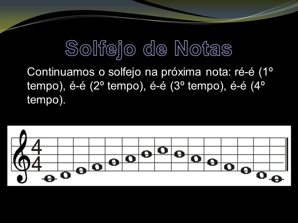 Continuamos o solfejo na próxima nota: ré-é (1º tempo), é-é (2º tempo), é-é (3º tempo), é-é (4º tempo).