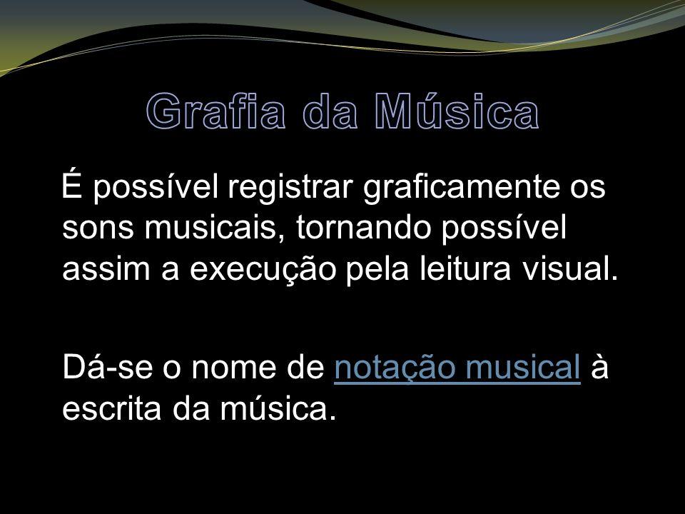 É possível registrar graficamente os sons musicais, tornando possível assim a execução pela leitura visual. Dá-se o nome de notação musical à escrita