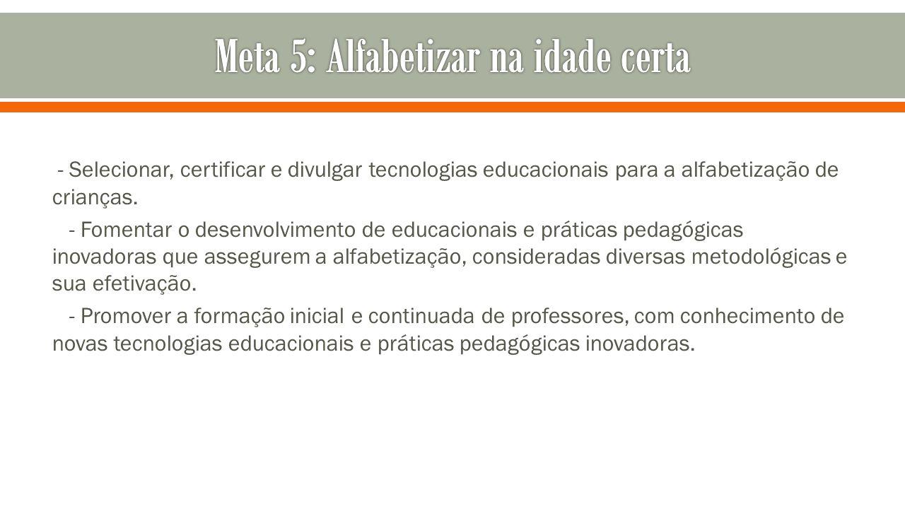 - Selecionar, certificar e divulgar tecnologias educacionais para a alfabetização de crianças. - Fomentar o desenvolvimento de educacionais e práticas